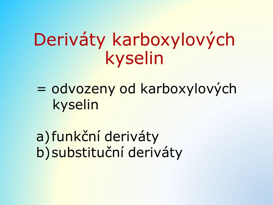 Deriváty karboxylových kyselin = odvozeny od karboxylových kyselin a)funkční deriváty b)substituční deriváty