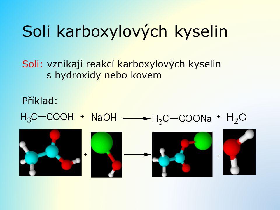 Soli karboxylových kyselin Soli: vznikají reakcí karboxylových kyselin s hydroxidy nebo kovem Příklad: + + + +
