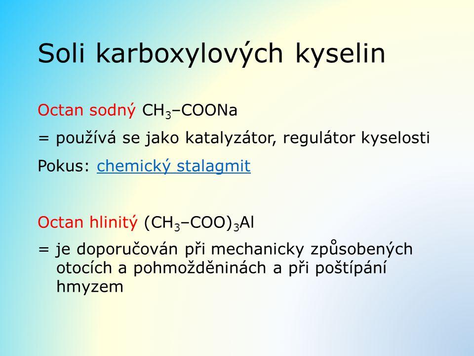 Soli karboxylových kyselin Octan sodný CH 3 –COONa = používá se jako katalyzátor, regulátor kyselosti Pokus: chemický stalagmitchemický stalagmit Octa