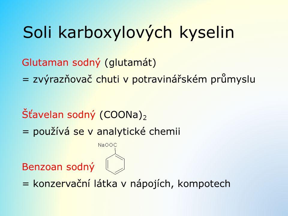 Soli karboxylových kyselin Glutaman sodný (glutamát) = zvýrazňovač chuti v potravinářském průmyslu Šťavelan sodný (COONa) 2 = používá se v analytické