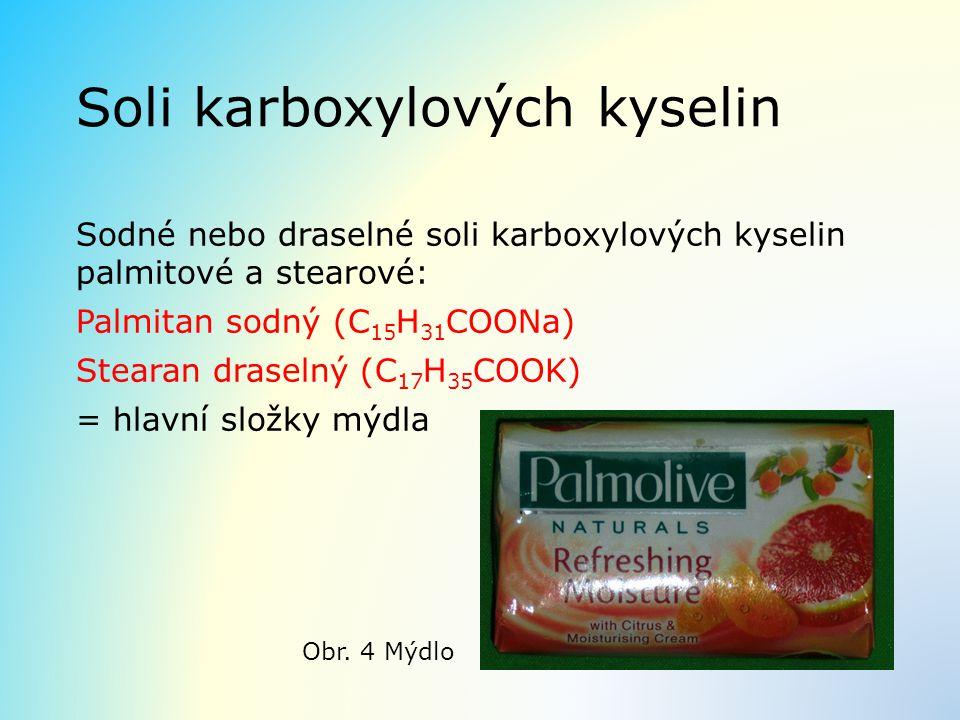 Soli karboxylových kyselin Sodné nebo draselné soli karboxylových kyselin palmitové a stearové: Palmitan sodný (C 15 H 31 COONa) Stearan draselný (C 1