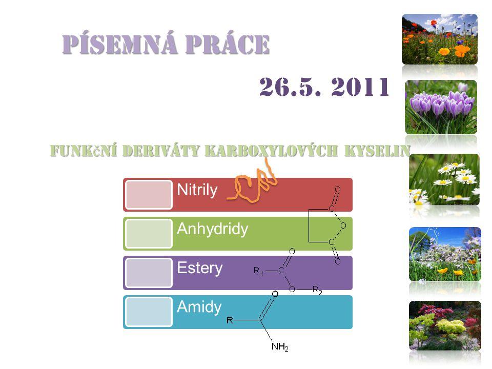 Písemná práce 26.5. 2011 Funk č ní deriváty karboxylových kyselin Nitrily Anhydridy Estery Amidy