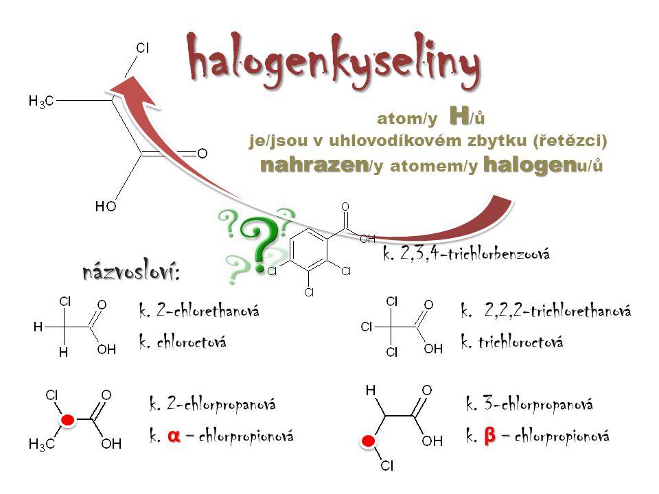 halogenkyseliny H atom/y H /ů je/jsou v uhlovodíkovém zbytku (řetězci) nahrazenhalogen nahrazen /y atomem/y halogen u/ů názvosloví názvosloví : k.