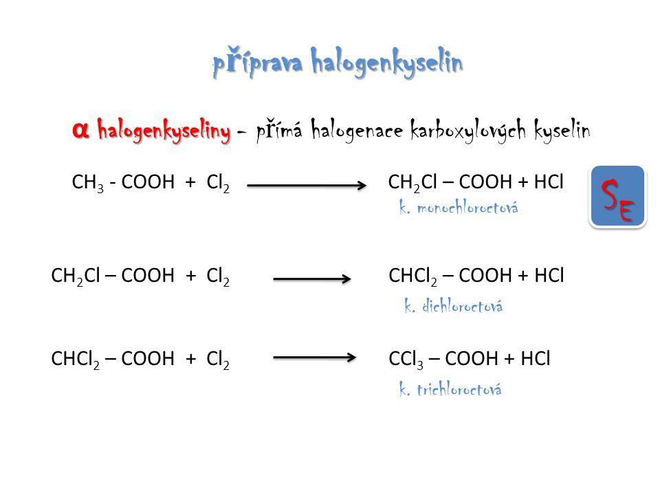 p ř íprava halogenkyselin α halogenkyseliny α halogenkyseliny - p ř ímá halogenace karboxylových kyselin CH 3 - COOH + Cl 2 CH 2 Cl – COOH + HCl k.