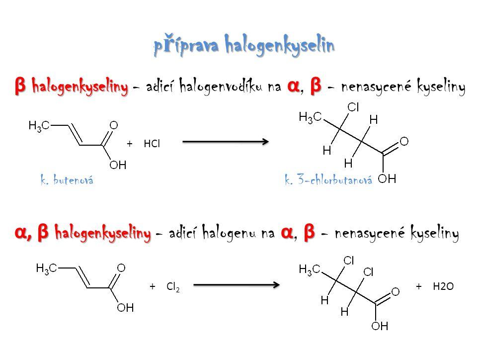 p ř íprava halogenkyselin β halogenkyseliny α β β halogenkyseliny - adicí halogenvodíku na α, β - nenasycené kyseliny + HCl k. 3-chlorbutanovák. buten
