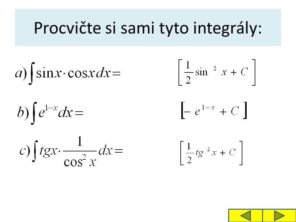 Procvičte si sami tyto integrály: