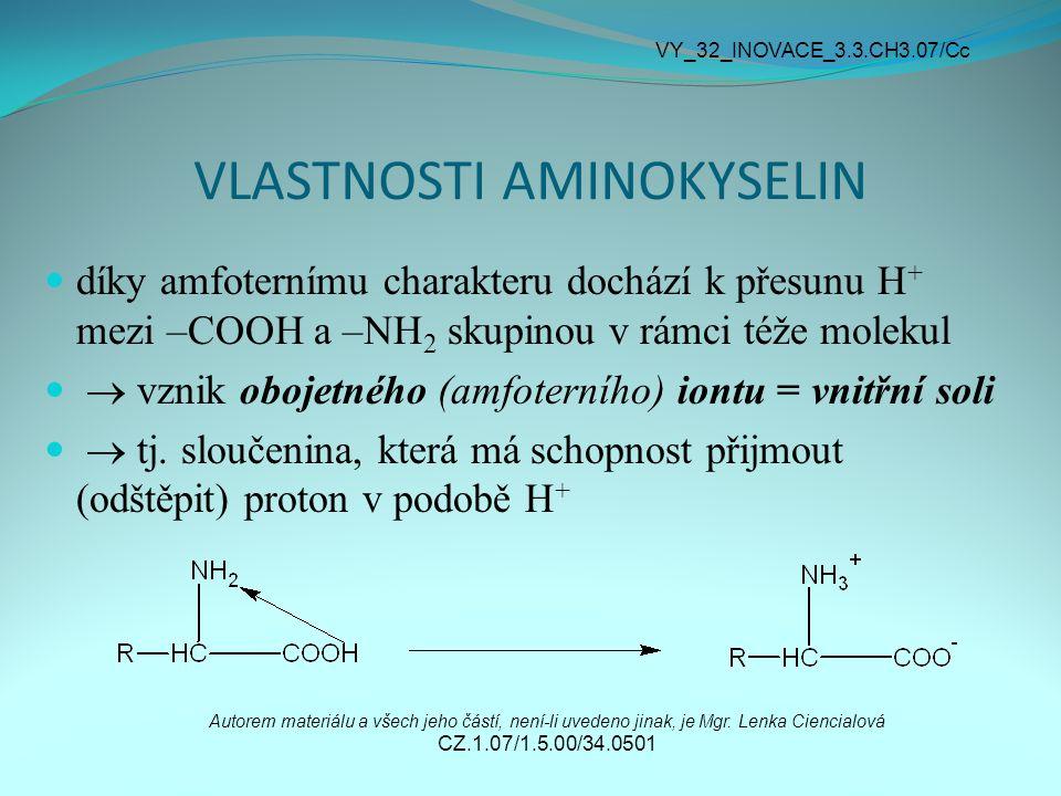 VLASTNOSTI AMINOKYSELIN díky amfoternímu charakteru dochází k přesunu H + mezi –COOH a –NH 2 skupinou v rámci téže molekul  vznik obojetného (amfoter