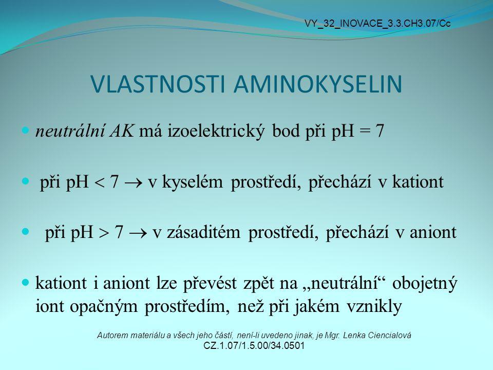 VLASTNOSTI AMINOKYSELIN neutrální AK má izoelektrický bod při pH = 7 při pH  7  v kyselém prostředí, přechází v kationt při pH  7  v zásaditém pro