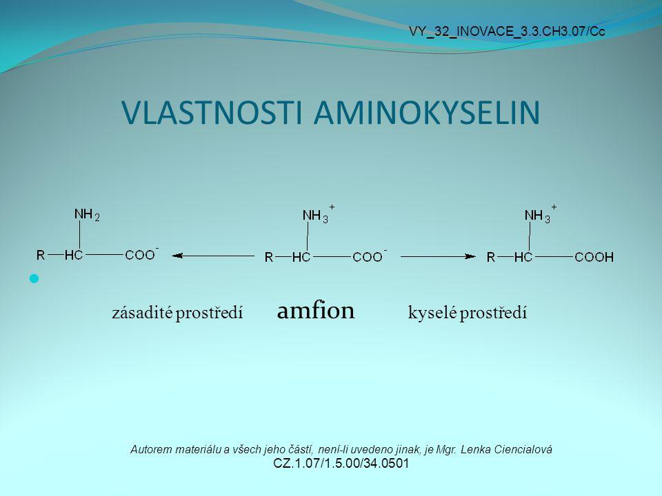 VLASTNOSTI AMINOKYSELIN zásadité prostředí amfion kyselé prostředí Autorem materiálu a všech jeho částí, není-li uvedeno jinak, je Mgr. Lenka Ciencial