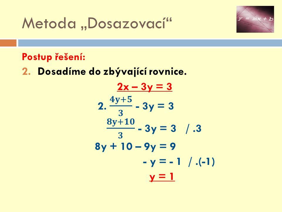 Postup řešení: 3.Vypočítanou hodnotu dosadíme do kterékoliv rovnice (zadání) a vypočítáme x.
