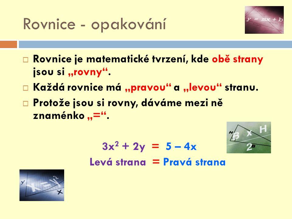 Rovnice - řešení Ekvivalentní úpravy rovnic: 1.Jakékoliv číslo můžeme přičíst k oběma stranám rovnice.