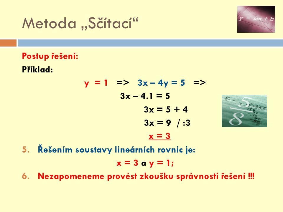 """Metoda """"Sčítací Postup řešení: Příklad: 3x – 4y = 5 2x – 3y = 3 Zkouška: Vypočítané hodnoty dosadíme postupně do zadaných rovnic."""