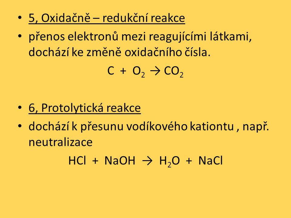 5, Oxidačně – redukční reakce přenos elektronů mezi reagujícími látkami, dochází ke změně oxidačního čísla.