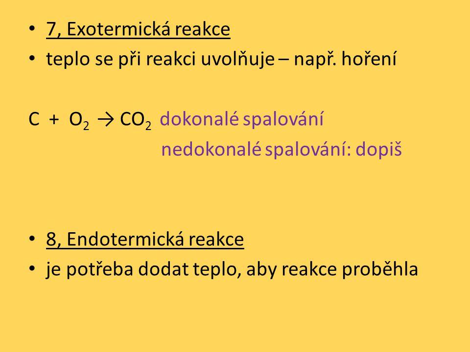 7, Exotermická reakce teplo se při reakci uvolňuje – např.