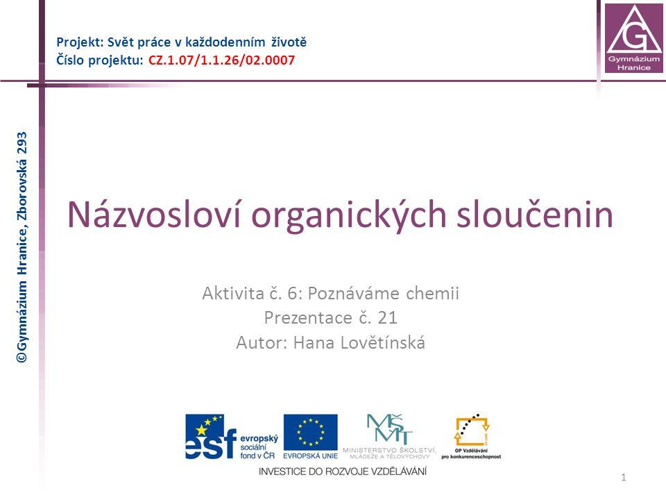 Názvosloví organických sloučenin Projekt: Svět práce v každodenním životě Číslo projektu: CZ.1.07/1.1.26/02.0007 1 Aktivita č.