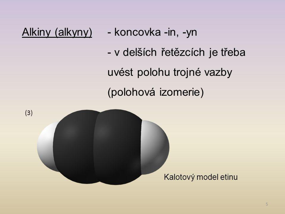 5 Alkiny (alkyny)- koncovka -in, -yn - v delších řetězcích je třeba uvést polohu trojné vazby (polohová izomerie) Kalotový model etinu (3)
