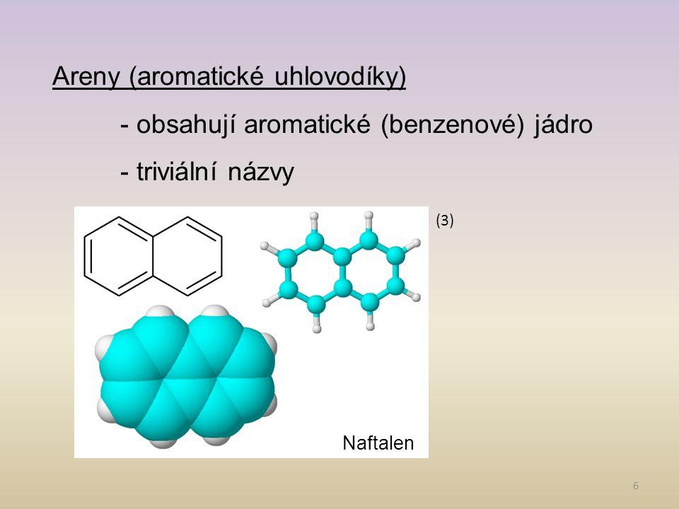 6 Areny (aromatické uhlovodíky) - obsahují aromatické (benzenové) jádro - triviální názvy Naftalen (3)