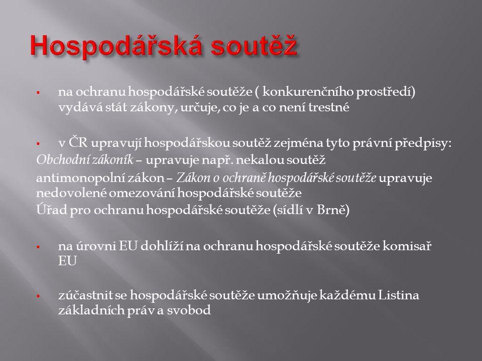  na ochranu hospodářské soutěže ( konkurenčního prostředí) vydává stát zákony, určuje, co je a co není trestné  v ČR upravují hospodářskou soutěž ze