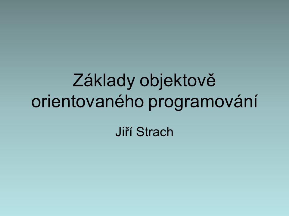 Základy objektově orientovaného programování Jiří Strach