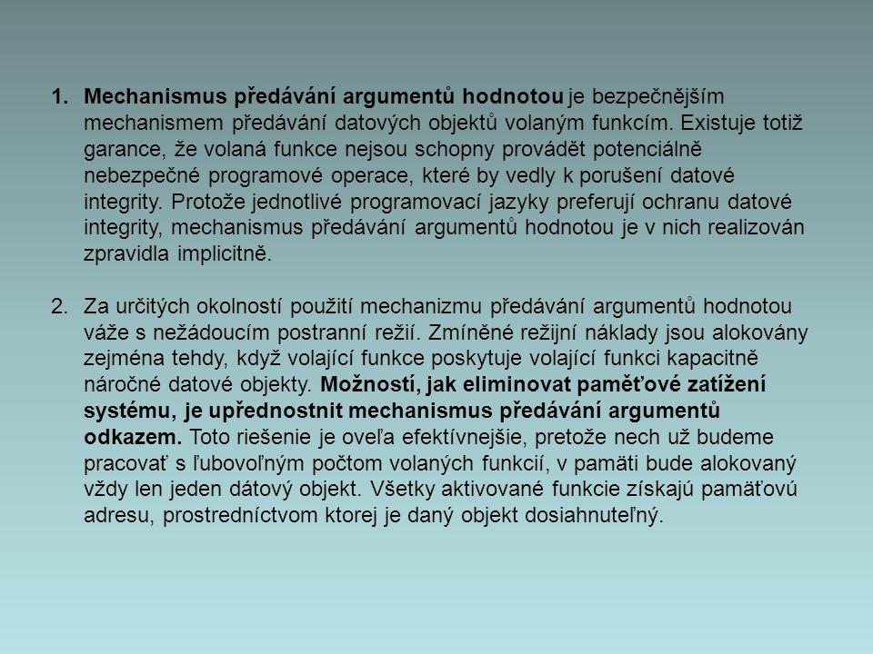 1.Mechanismus předávání argumentů hodnotou je bezpečnějším mechanismem předávání datových objektů volaným funkcím.