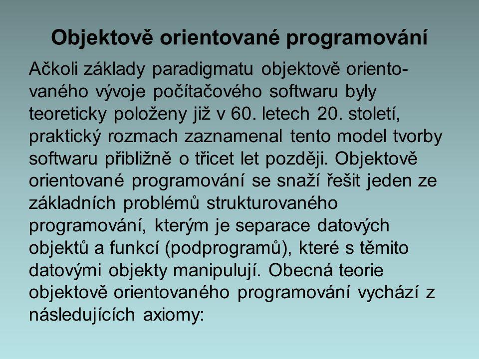 Objektově orientované programování Ačkoli základy paradigmatu objektově oriento- vaného vývoje počítačového softwaru byly teoreticky položeny již v 60.