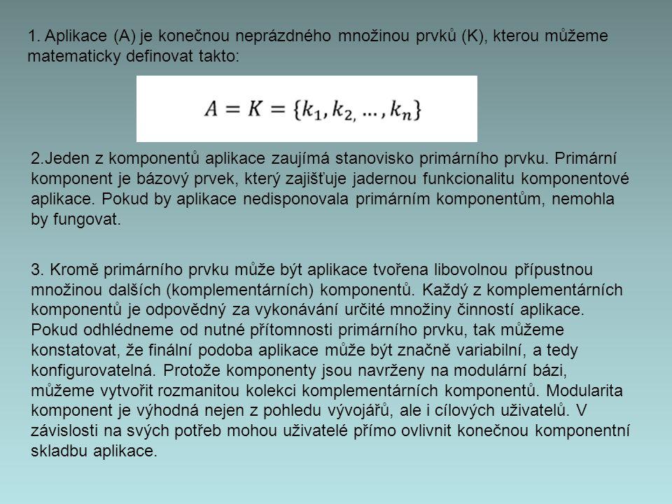 1. Aplikace (A) je konečnou neprázdného množinou prvků (K), kterou můžeme matematicky definovat takto: 2.Jeden z komponentů aplikace zaujímá stanovisk