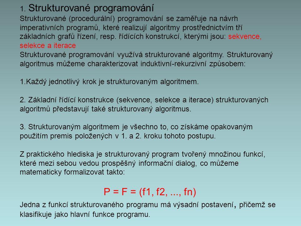 1. Strukturované programování Strukturované (procedurální) programování se zaměřuje na návrh imperativních programů, které realizují algoritmy prostře
