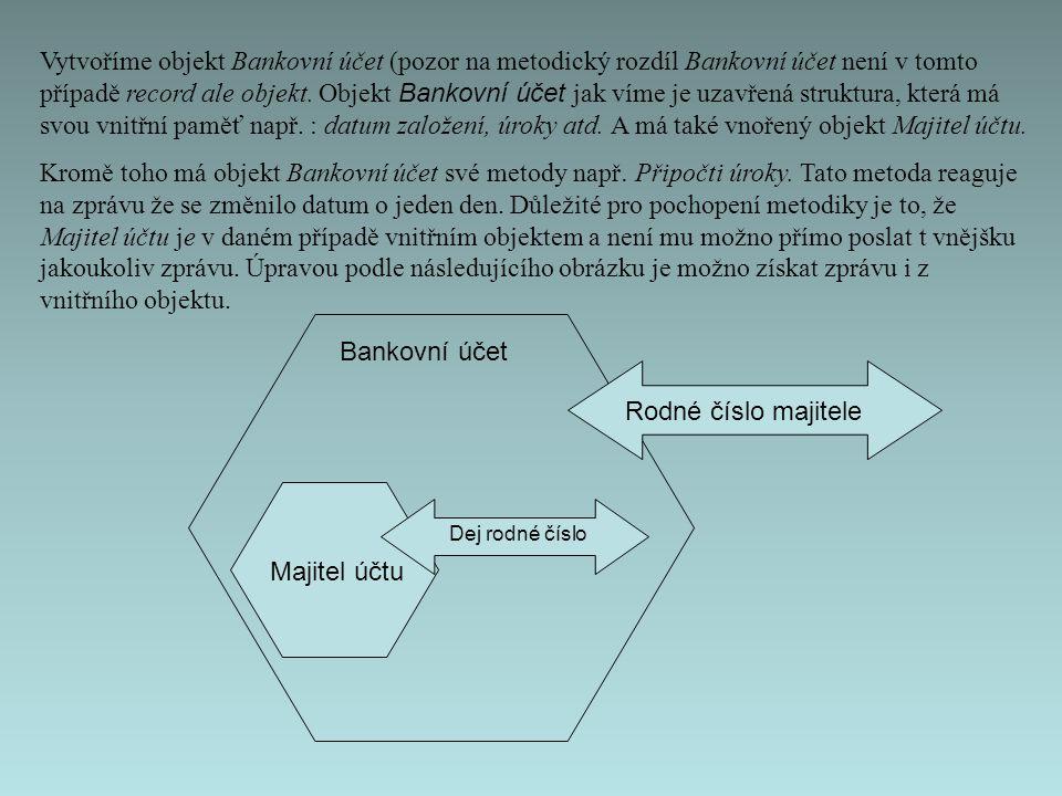 Vytvoříme objekt Bankovní účet (pozor na metodický rozdíl Bankovní účet není v tomto případě record ale objekt.