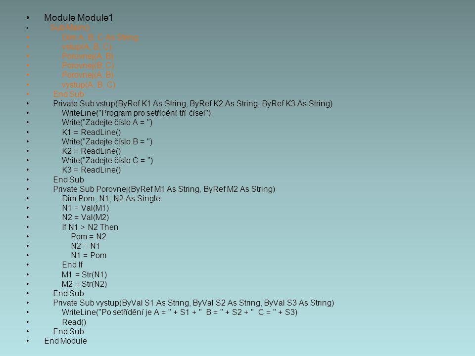 Module Module1 Sub Main() Dim A, B, C As String vstup(A, B, C) Porovnej(A, B) Porovnej(B, C) Porovnej(A, B) vystup(A, B, C) End Sub Private Sub vstup(