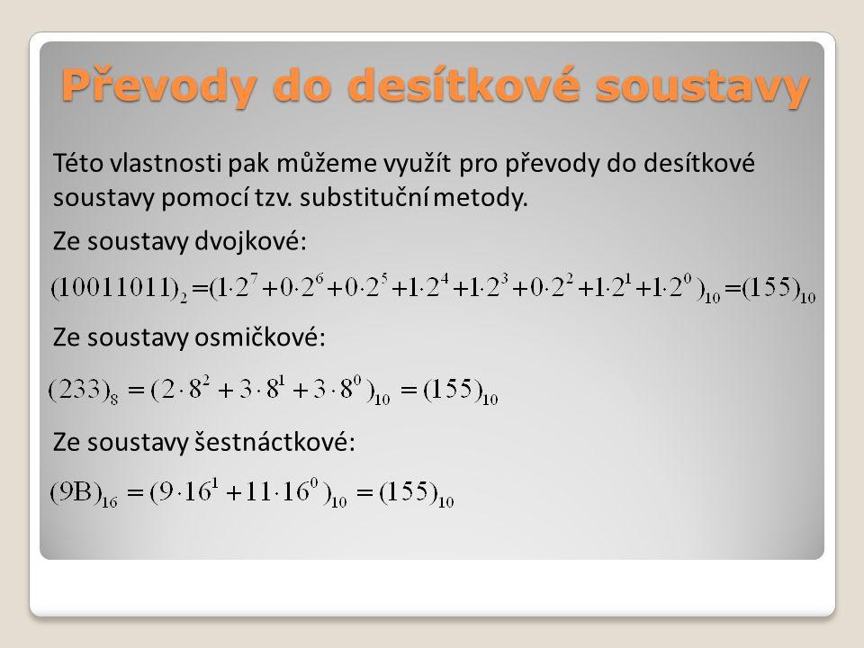 Převody do desítkové soustavy Této vlastnosti pak můžeme využít pro převody do desítkové soustavy pomocí tzv.