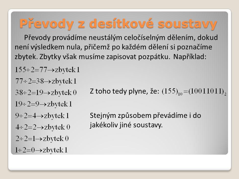 Převody z desítkové soustavy Převody provádíme neustálým celočíselným dělením, dokud není výsledkem nula, přičemž po každém dělení si poznačíme zbytek.