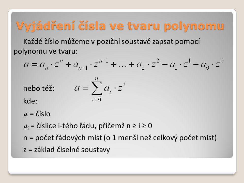 Vyjádření čísla ve tvaru polynomu Každé číslo můžeme v poziční soustavě zapsat pomocí polynomu ve tvaru: kde: a = číslo a i = číslice i-tého řádu, přičemž n ≥ i ≥ 0 n = počet řádových míst (o 1 menší než celkový počet míst) z = základ číselné soustavy nebo též: