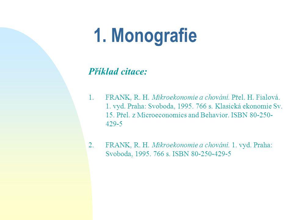 1. Monografie Příklad citace: 1.FRANK, R. H. Mikroekonomie a chování.