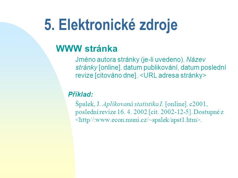 5. Elektronické zdroje WWW stránka Jméno autora stránky (je-li uvedeno).