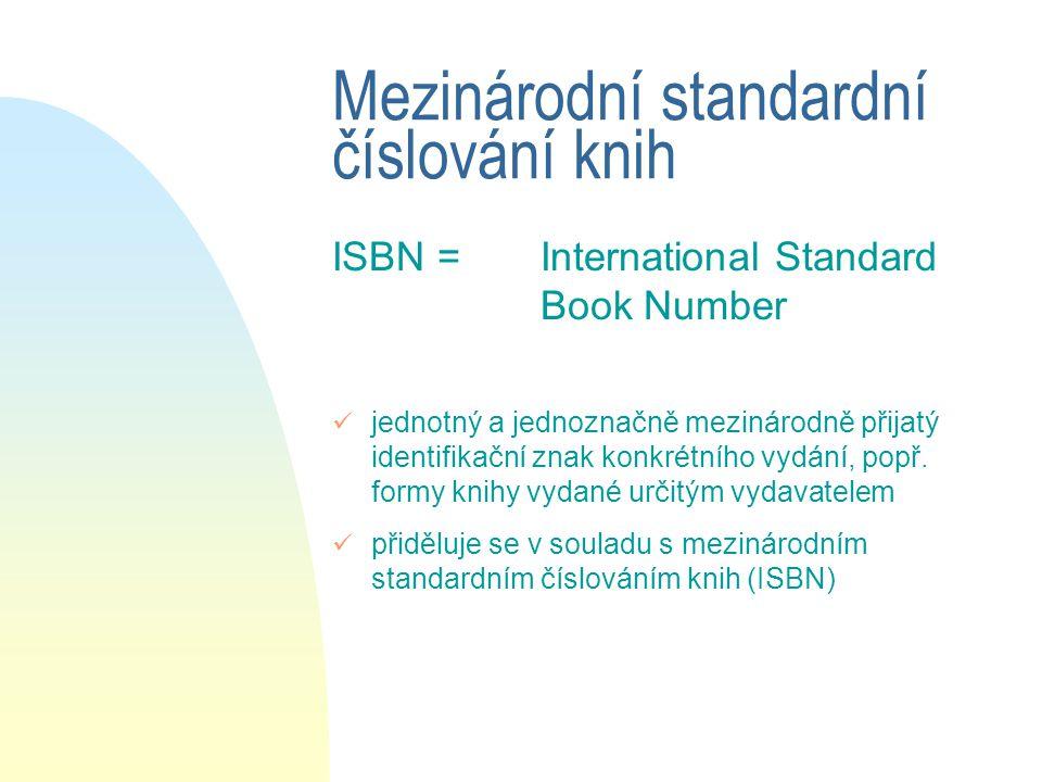 Mezinárodní standardní číslování knih ISBN = International Standard Book Number jednotný a jednoznačně mezinárodně přijatý identifikační znak konkrétního vydání, popř.