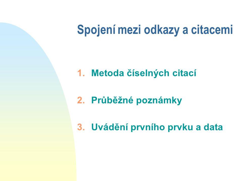 Spojení mezi odkazy a citacemi 1.Metoda číselných citací 2.Průběžné poznámky 3.Uvádění prvního prvku a data
