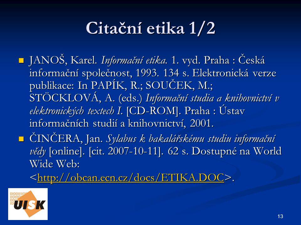 13 Citační etika 1/2 JANOŠ, Karel. Informační etika.