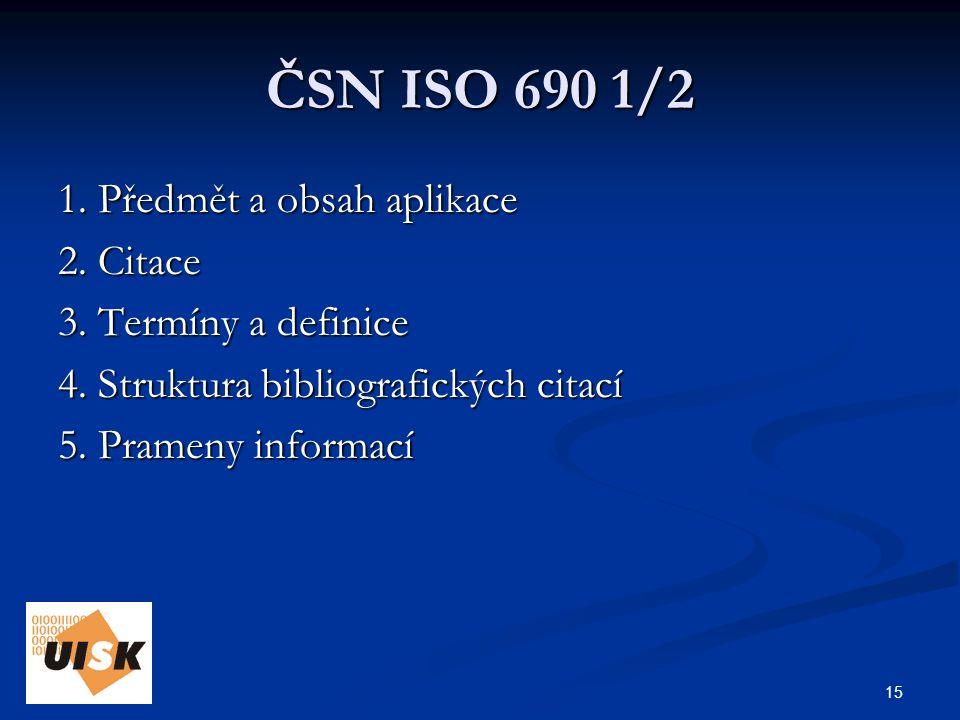 15 ČSN ISO 690 1/2 1. Předmět a obsah aplikace 2.