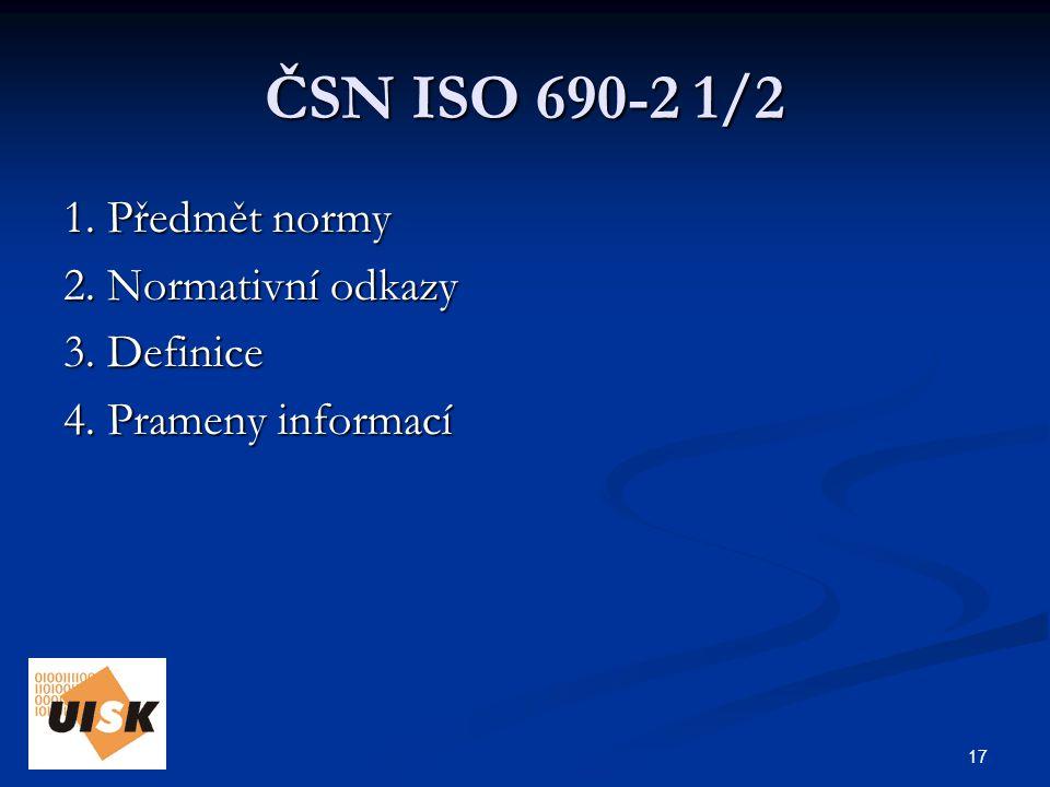 17 ČSN ISO 690-2 1/2 1. Předmět normy 2. Normativní odkazy 3. Definice 4. Prameny informací