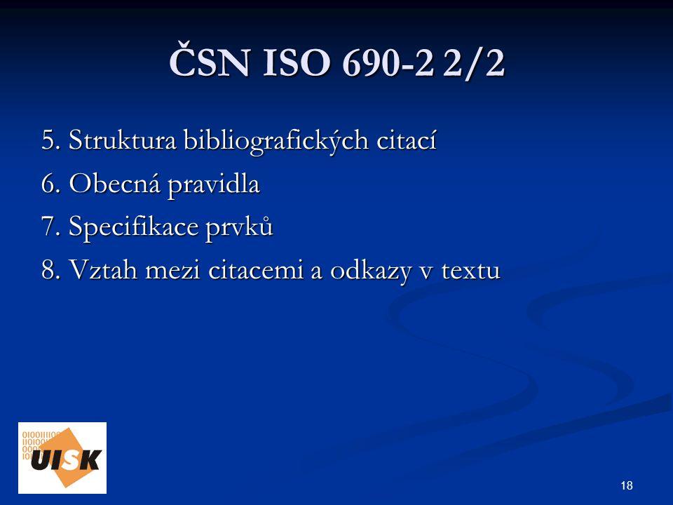 18 ČSN ISO 690-2 2/2 5. Struktura bibliografických citací 6.