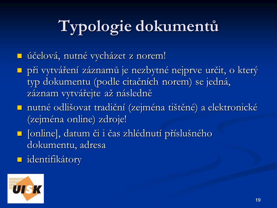 19 Typologie dokumentů účelová, nutné vycházet z norem.