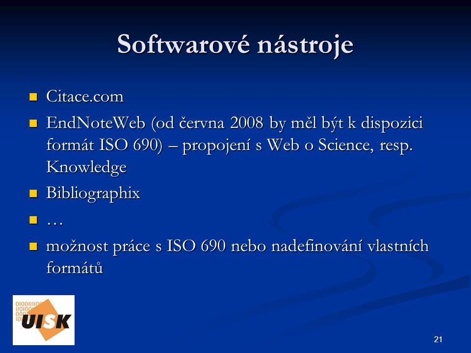 21 Softwarové nástroje Citace.com Citace.com EndNoteWeb (od června 2008 by měl být k dispozici formát ISO 690) – propojení s Web o Science, resp.
