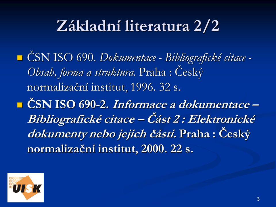 4 Doporučená literatura 1/2 ČSN 01 0191.Formální úprava jednorázových bibliografických soupisů.