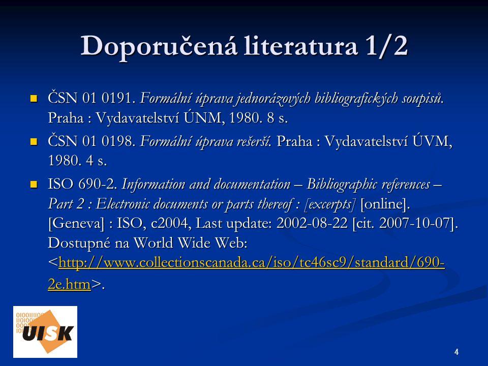 4 Doporučená literatura 1/2 ČSN 01 0191. Formální úprava jednorázových bibliografických soupisů.