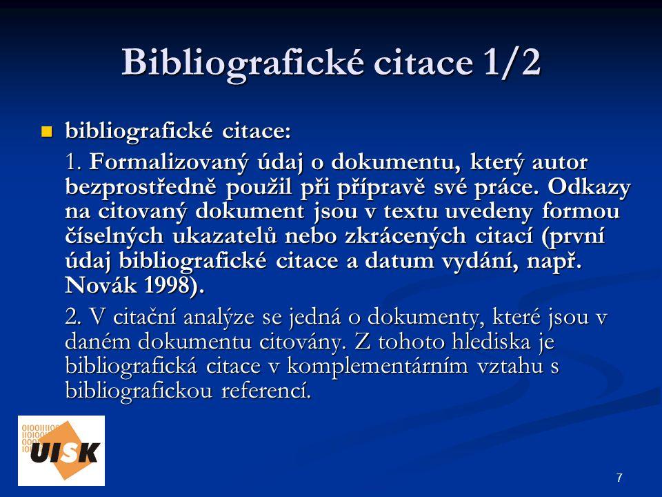 8 Bibliografické citace 2/2 bibliografické citace - normativní výklad: (v normě termín citace) Odkaz v jednom dokumentu na jiný dokument nebo jeho část.