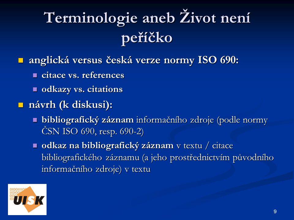 9 Terminologie aneb Život není peříčko anglická versus česká verze normy ISO 690: anglická versus česká verze normy ISO 690: citace vs.