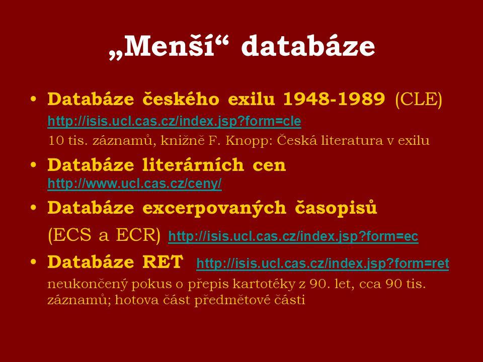 """""""Menší"""" databáze Databáze českého exilu 1948-1989 (CLE) http://isis.ucl.cas.cz/index.jsp?form=cle 10 tis. záznamů, knižně F. Knopp: Česká literatura v"""