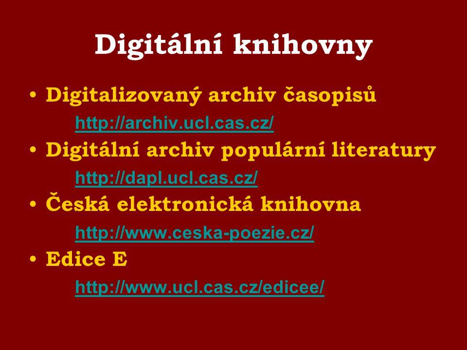 Digitální knihovny Digitalizovaný archiv časopisů http://archiv.ucl.cas.cz/ Digitální archiv populární literatury http://dapl.ucl.cas.cz/ Česká elektr