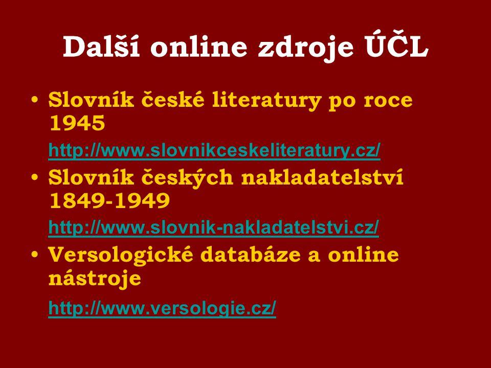 Další online zdroje ÚČL Slovník české literatury po roce 1945 http://www.slovnikceskeliteratury.cz/ Slovník českých nakladatelství 1849-1949 http://ww