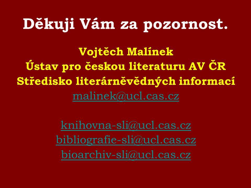 Děkuji Vám za pozornost. Vojtěch Malínek Ústav pro českou literaturu AV ČR Středisko literárněvědných informací malinek@ucl.cas.cz knihovna-sli@ucl.ca